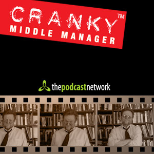 The Cranky Middle Manager Show